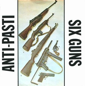 Anti-Pasti - Six Guns (Vinyl Single)
