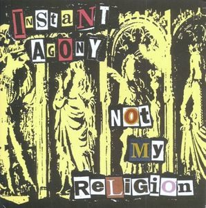 Instant Agony –  Not My Religion (Vinyl Single)