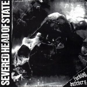 Severed Head Of State ‎– Fucking Butchery (Vinyl Single)