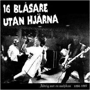 16 Blåsare Utan Hjärna - Aldrig Mer En Mohikan 1986-1987 (CD)