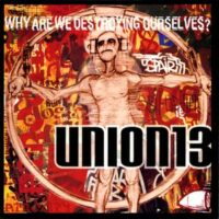 Union 13 – Why Are We Destroying Ourselves? (Vinyl LP)