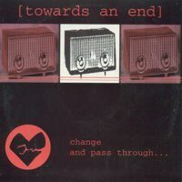 Towards An End – Change And Pass Through… (Vinyl Single)