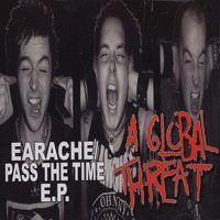 A Global Threat ‎– Earache / Pass The Time E.P. (CDm)
