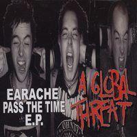 A Global Threat – Earache / Pass The Time E.P. (CDm)