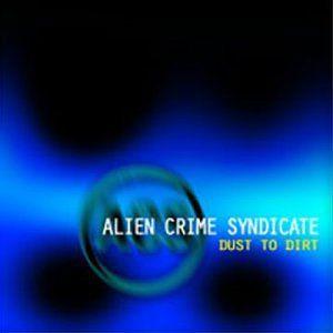 Alien Crime Syndicate – Dust To Dirt (CD)