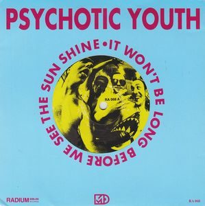 Psychotic Youth ‎– It Won't Be Long Before We See The Sun Shine (Vinyl Single)
