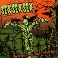 Sex Sex Sex ‎– Like Crows On The Slaughterhouse Fence (CD)