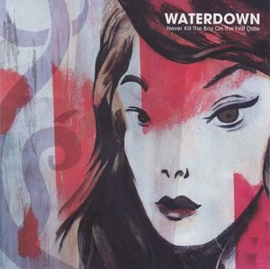 Waterdown – Never Kill The Boy On The First Date (CD)