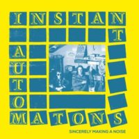 Instant Automatons, The – Sincerely Making A Noise (Vinyl LP)