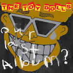 Toy Dolls - Our Last Album? (CD)