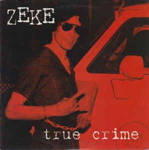 Zeke – True Crime (Color Vinyl LP)