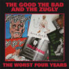 Good The Bad And The Zugly, The - The Worst Four Years (Vinyl LP)