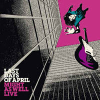 Last Day Of April – Might As Well Live (Color Vinyl LP)