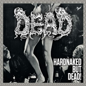 Dead - Hardnaked But... Dead! (Vinyl LP)