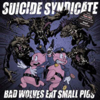 Suicide Syndicate – Bad Wolves Eat Small Pigs (Vinyl LP)