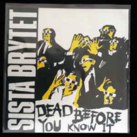 Sista Brytet – Dead Before You Know It (Vinyl Single)