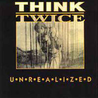 Think Twice – Unrealized (Vinyl LP)