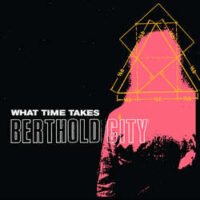 Berthold City – What Time Takes (Color Vinyl Single)