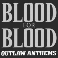 Blood For Blood – Outlaw Anthems (Vinyl LP)