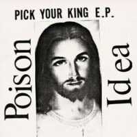 Poison Idea – Pick Your King E.P. (Clear Vinyl LP)