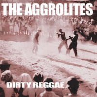 Aggrolites, The – Dirty Reggae (Vinyl LP)