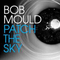 Bob Mould – Patch The Sky (Vinyl LP)